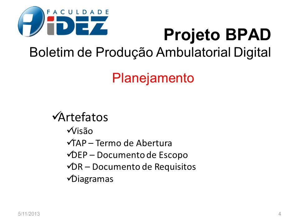 Projeto BPAD Boletim de Produção Ambulatorial Digital Planejamento Artefatos Visão TAP – Termo de Abertura DEP – Documento de Escopo DR – Documento de