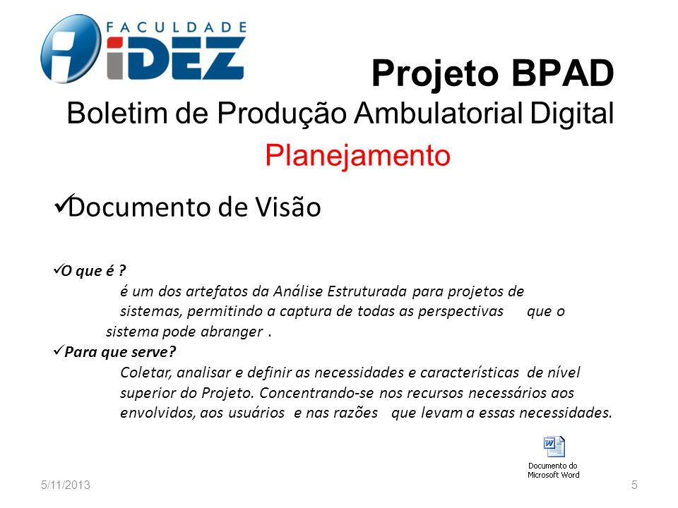 Projeto BPAD Boletim de Produção Ambulatorial Digital Planejamento Documento de Visão O que é ? é um dos artefatos da Análise Estruturada para projeto