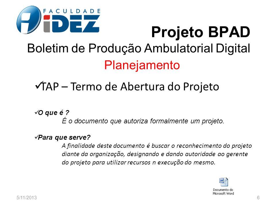 Projeto BPAD Boletim de Produção Ambulatorial Digital Planejamento TAP – Termo de Abertura do Projeto O que é ? É o documento que autoriza formalmente