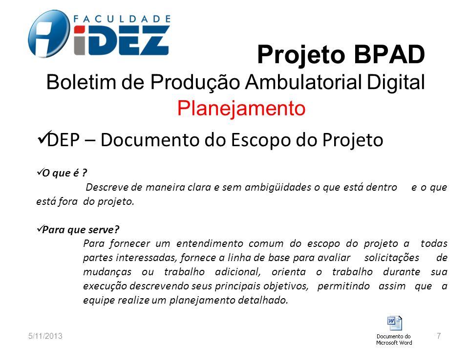 Projeto BPAD Boletim de Produção Ambulatorial Digital Planejamento DEP – Documento do Escopo do Projeto O que é ? Descreve de maneira clara e sem ambi
