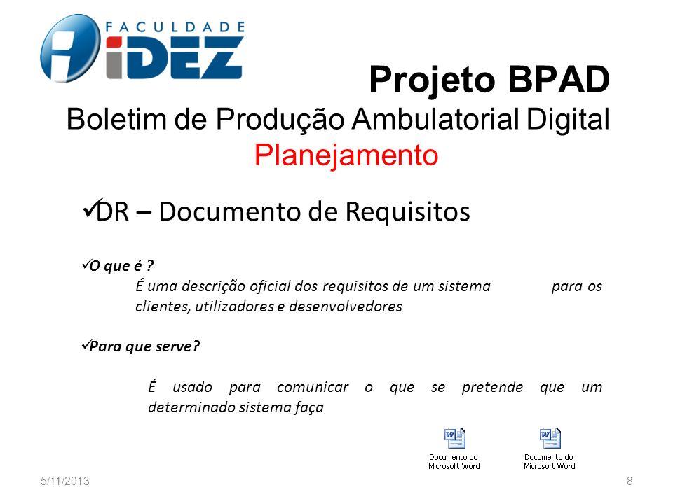 Projeto BPAD Boletim de Produção Ambulatorial Digital Planejamento DR – Documento de Requisitos O que é ? É uma descrição oficial dos requisitos de um