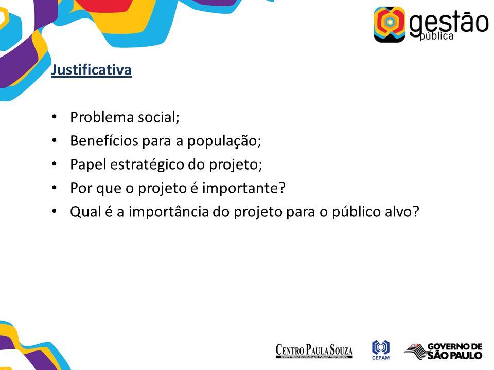 Justificativa Problema social; Benefícios para a população; Papel estratégico do projeto; Por que o projeto é importante? Qual é a importância do proj