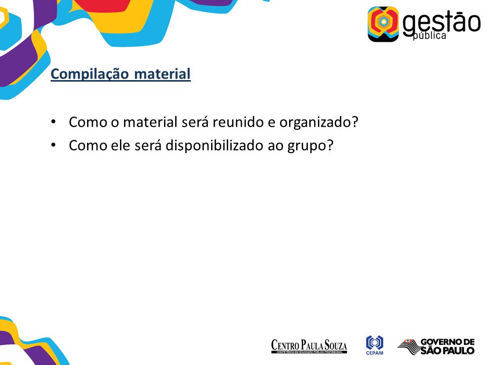 Compilação material Como o material será reunido e organizado? Como ele será disponibilizado ao grupo?