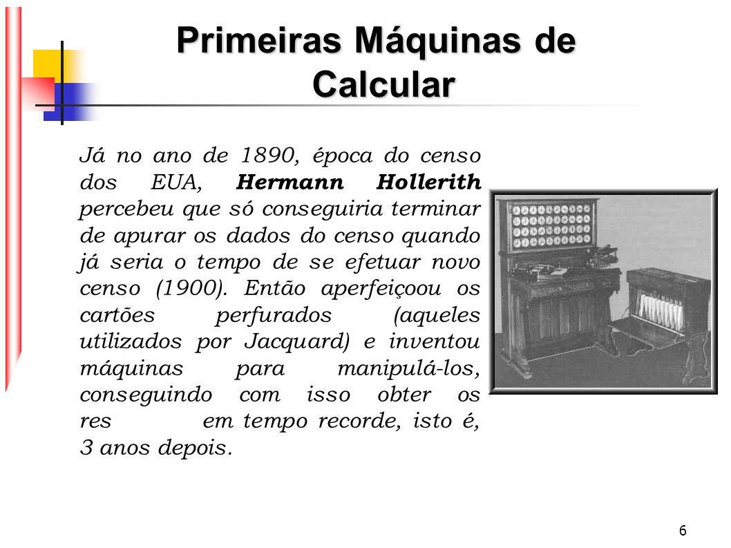 7 Em função dos resultados obtidos, Hollerith, em 1896, fundou uma companhia chamada TMC - Tabulation Machine Company, vindo esta a se associar, em 1914 com duas outras pequenas empresas, formando a Computing Tabulation Recording Company vindo a se tornar, em 1924, a tão conhecida IBM - Internacional Business Machine.