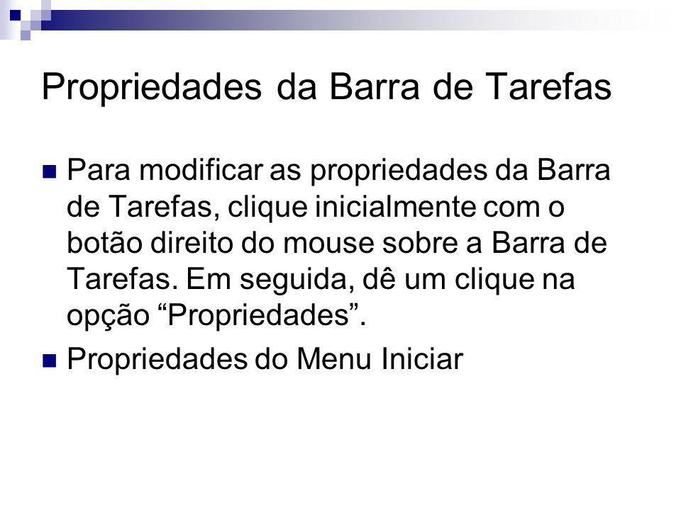 Propriedades da Barra de Tarefas Para modificar as propriedades da Barra de Tarefas, clique inicialmente com o botão direito do mouse sobre a Barra de Tarefas.