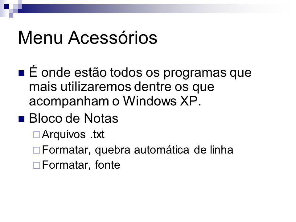 Menu Acessórios É onde estão todos os programas que mais utilizaremos dentre os que acompanham o Windows XP.