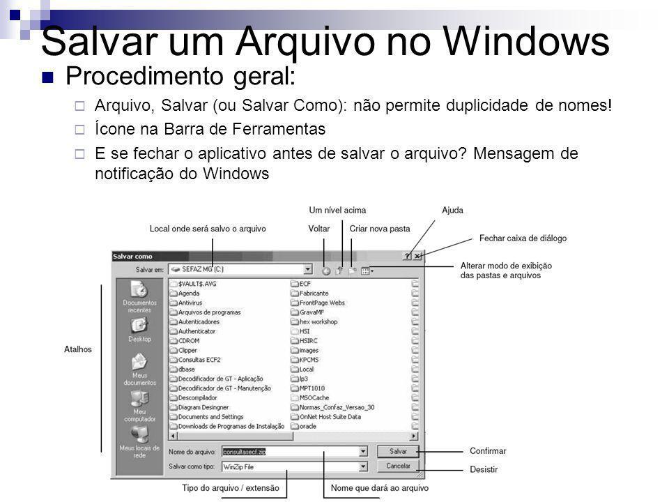 Salvar um Arquivo no Windows Procedimento geral: Arquivo, Salvar (ou Salvar Como): não permite duplicidade de nomes.