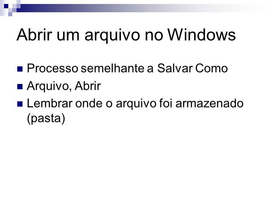 Abrir um arquivo no Windows Processo semelhante a Salvar Como Arquivo, Abrir Lembrar onde o arquivo foi armazenado (pasta)