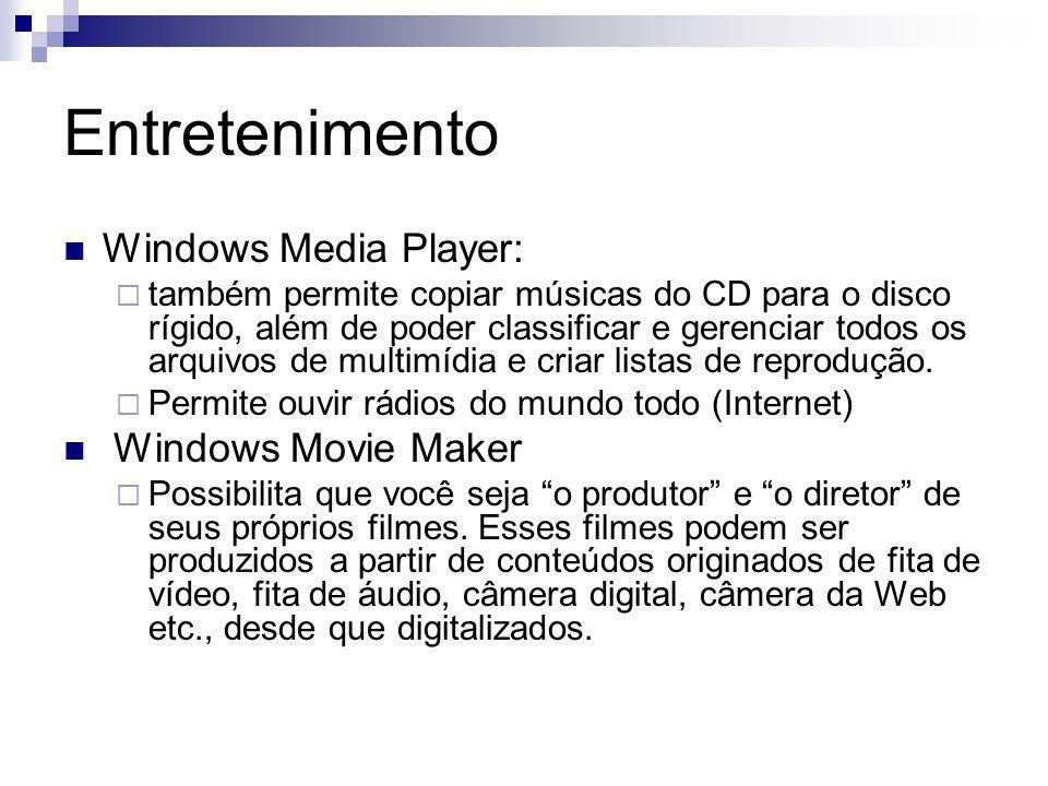 Entretenimento Windows Media Player: também permite copiar músicas do CD para o disco rígido, além de poder classificar e gerenciar todos os arquivos de multimídia e criar listas de reprodução.