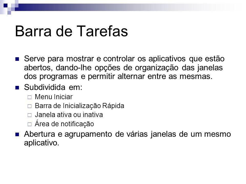 Barra de Tarefas Serve para mostrar e controlar os aplicativos que estão abertos, dando-lhe opções de organização das janelas dos programas e permitir alternar entre as mesmas.