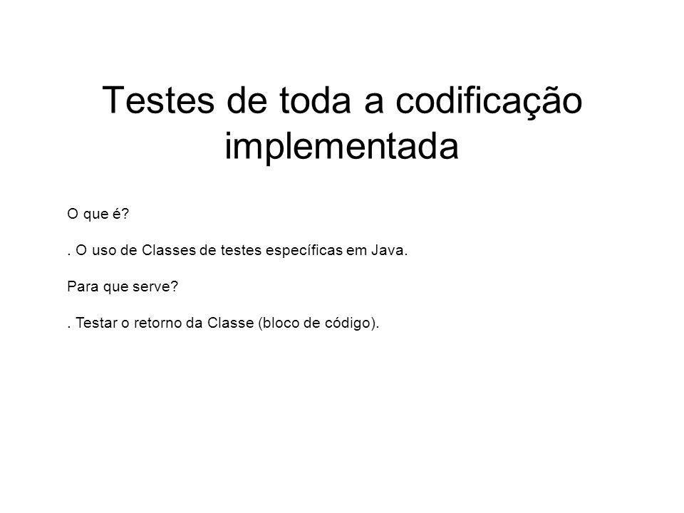 Testes de toda a codificação implementada O que é?. O uso de Classes de testes específicas em Java. Para que serve?. Testar o retorno da Classe (bloco