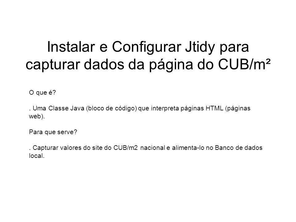 Instalar e Configurar Jtidy para capturar dados da página do CUB/m² O que é?. Uma Classe Java (bloco de código) que interpreta páginas HTML (páginas w