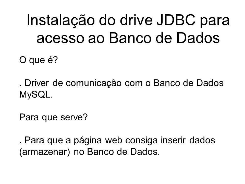 Instalação do drive JDBC para acesso ao Banco de Dados O que é?. Driver de comunicação com o Banco de Dados MySQL. Para que serve?. Para que a página