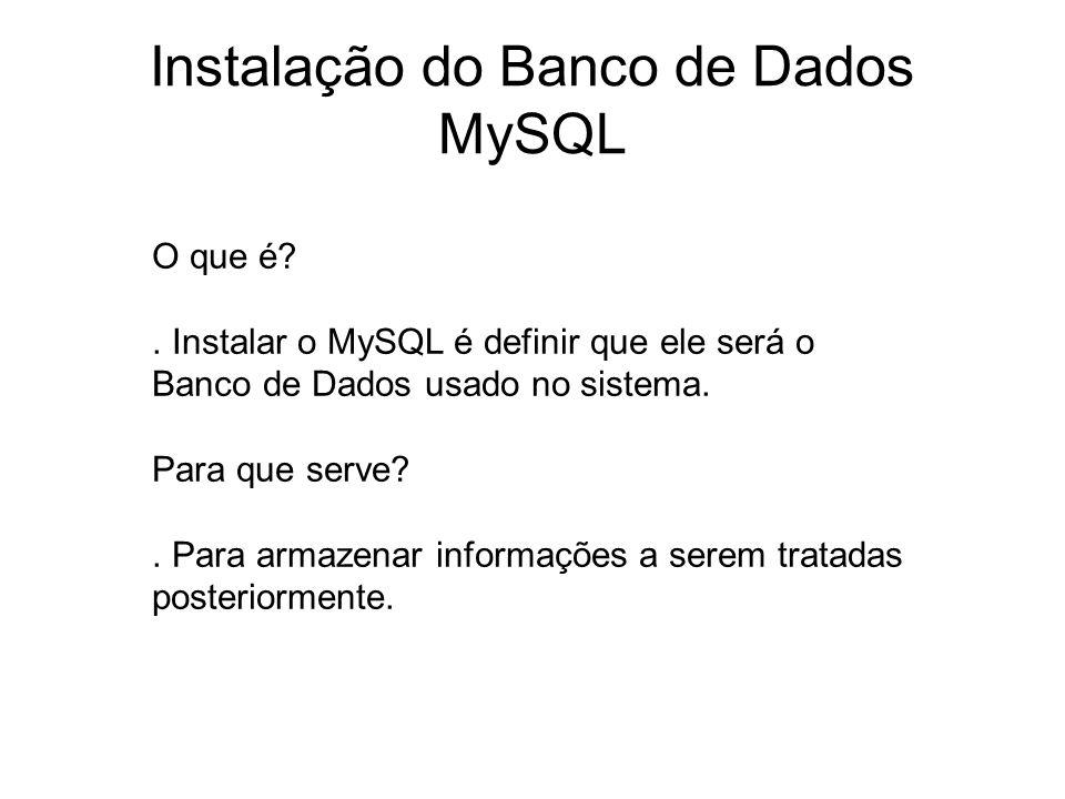 Instalação do Banco de Dados MySQL O que é?. Instalar o MySQL é definir que ele será o Banco de Dados usado no sistema. Para que serve?. Para armazena