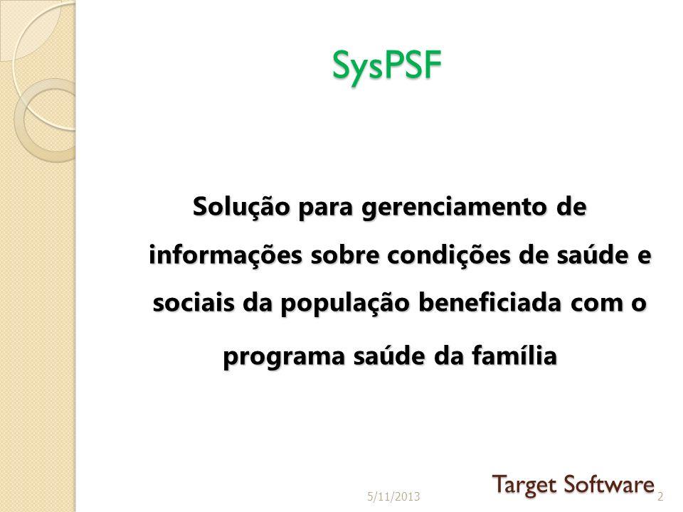 Solução para gerenciamento de informações sobre condições de saúde e sociais da população beneficiada com o programa saúde da família SysPSF Target Software 25/11/2013
