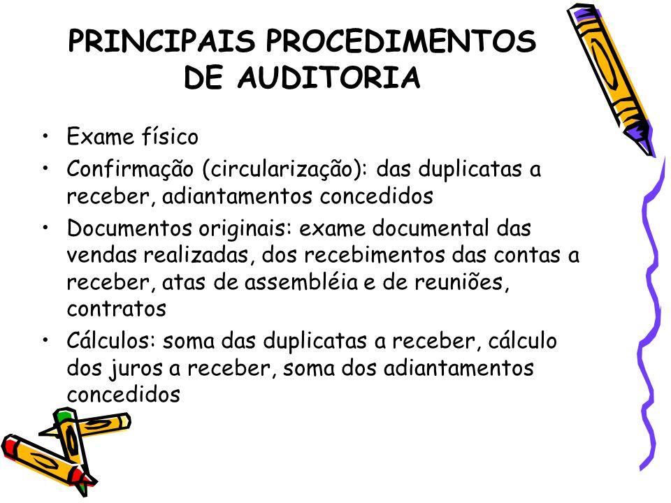 Exame físico Confirmação (circularização): das duplicatas a receber, adiantamentos concedidos Documentos originais: exame documental das vendas realiz