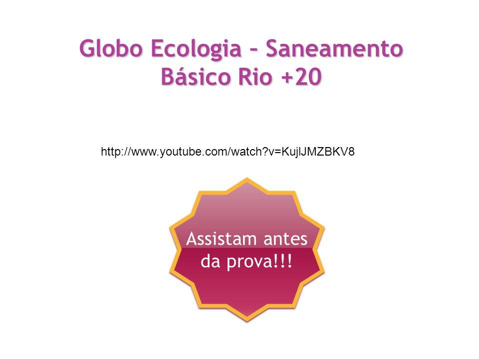 Globo Ecologia – Saneamento Básico Rio +20 http://www.youtube.com/watch?v=KujlJMZBKV8 Assistam antes da prova!!!