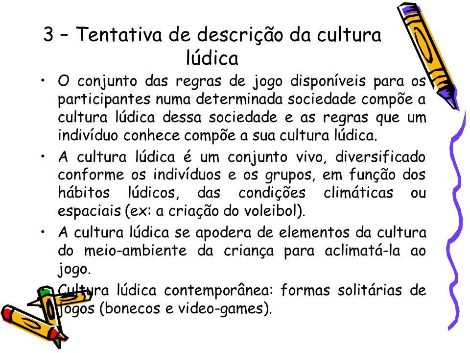 4 – A produção da cultura lúdica É produzida pelos indivíduos que dela participam.