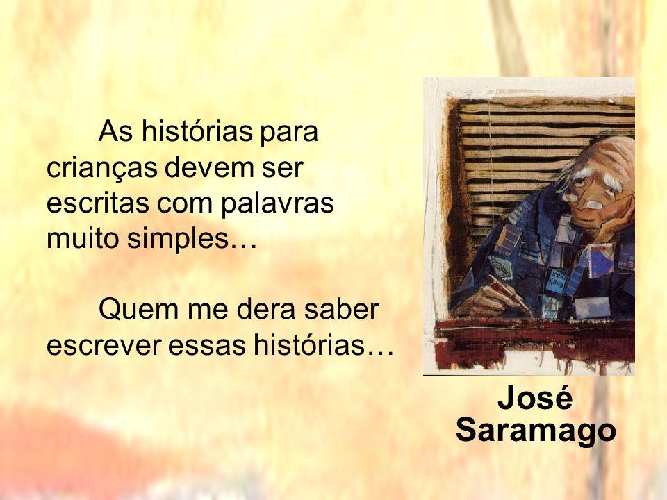 As histórias para crianças devem ser escritas com palavras muito simples… Quem me dera saber escrever essas histórias… José Saramago