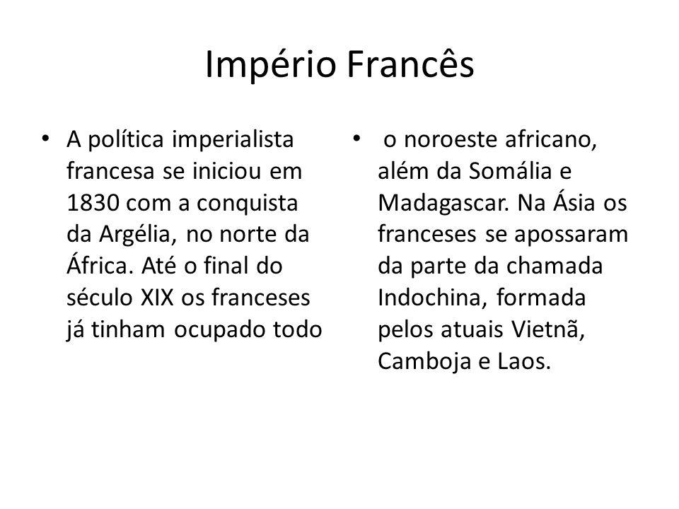 Império Francês A política imperialista francesa se iniciou em 1830 com a conquista da Argélia, no norte da África. Até o final do século XIX os franc