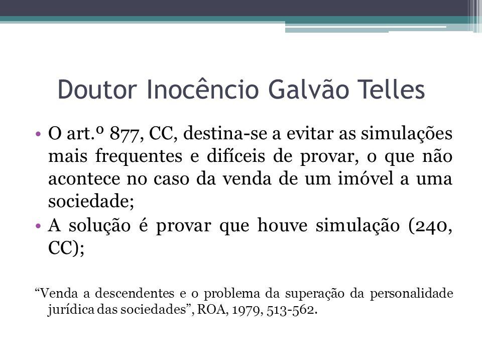 Doutor Inocêncio Galvão Telles O art.º 877, CC, destina-se a evitar as simulações mais frequentes e difíceis de provar, o que não acontece no caso da