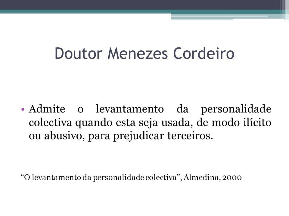 Doutor Menezes Cordeiro Admite o levantamento da personalidade colectiva quando esta seja usada, de modo ilícito ou abusivo, para prejudicar terceiros