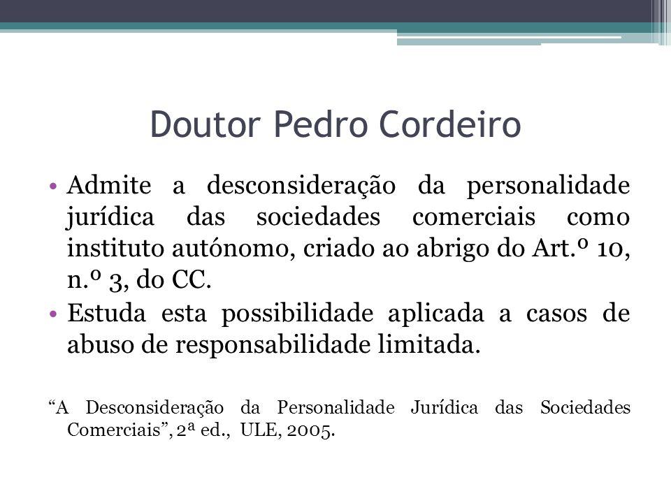 Doutor Pedro Cordeiro Admite a desconsideração da personalidade jurídica das sociedades comerciais como instituto autónomo, criado ao abrigo do Art.º