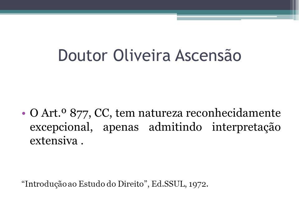 Doutor Oliveira Ascensão O Art.º 877, CC, tem natureza reconhecidamente excepcional, apenas admitindo interpretação extensiva. Introdução ao Estudo do
