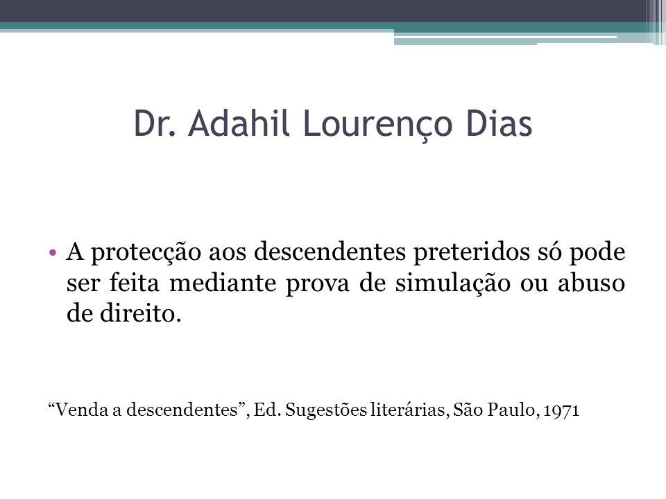 Dr. Adahil Lourenço Dias A protecção aos descendentes preteridos só pode ser feita mediante prova de simulação ou abuso de direito. Venda a descendent