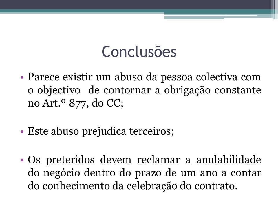Conclusões Parece existir um abuso da pessoa colectiva com o objectivo de contornar a obrigação constante no Art.º 877, do CC; Este abuso prejudica te