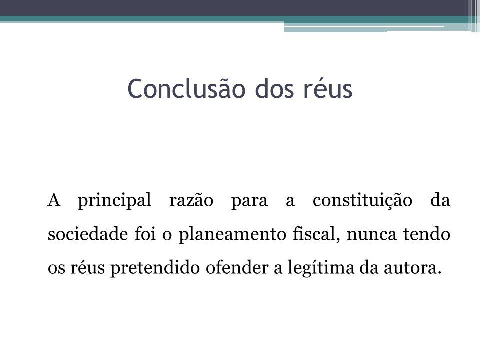 Conclusão dos réus A principal razão para a constituição da sociedade foi o planeamento fiscal, nunca tendo os réus pretendido ofender a legítima da a