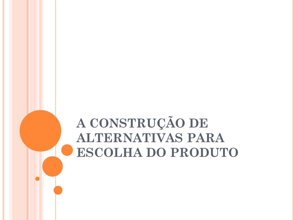 A CONSTRUÇÃO DE ALTERNATIVAS PARA ESCOLHA DO PRODUTO