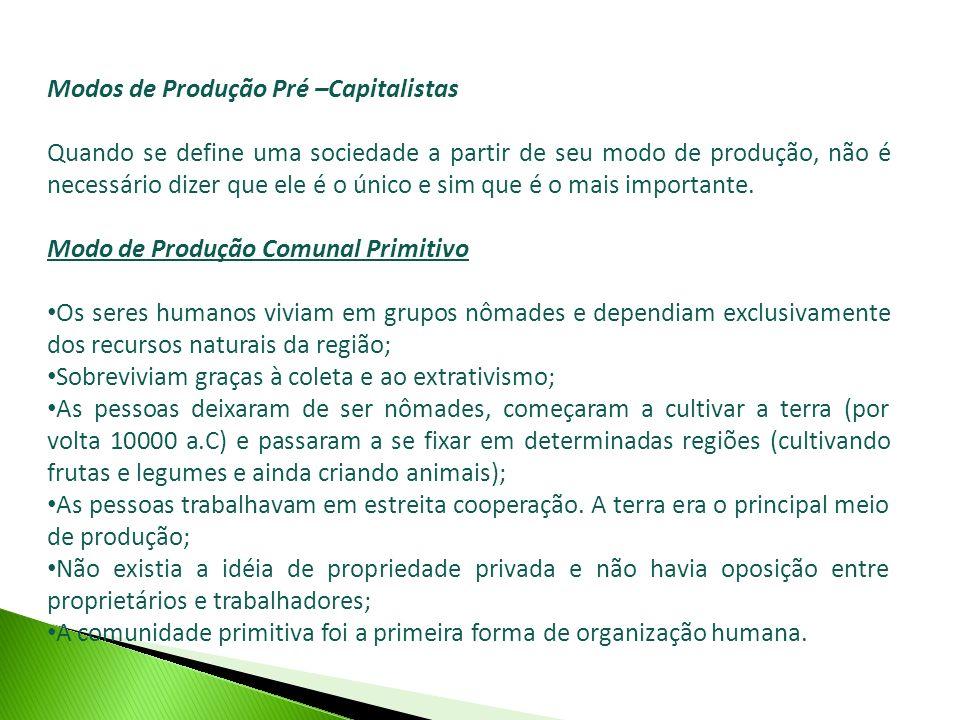 Modos de Produção Pré –Capitalistas Quando se define uma sociedade a partir de seu modo de produção, não é necessário dizer que ele é o único e sim qu