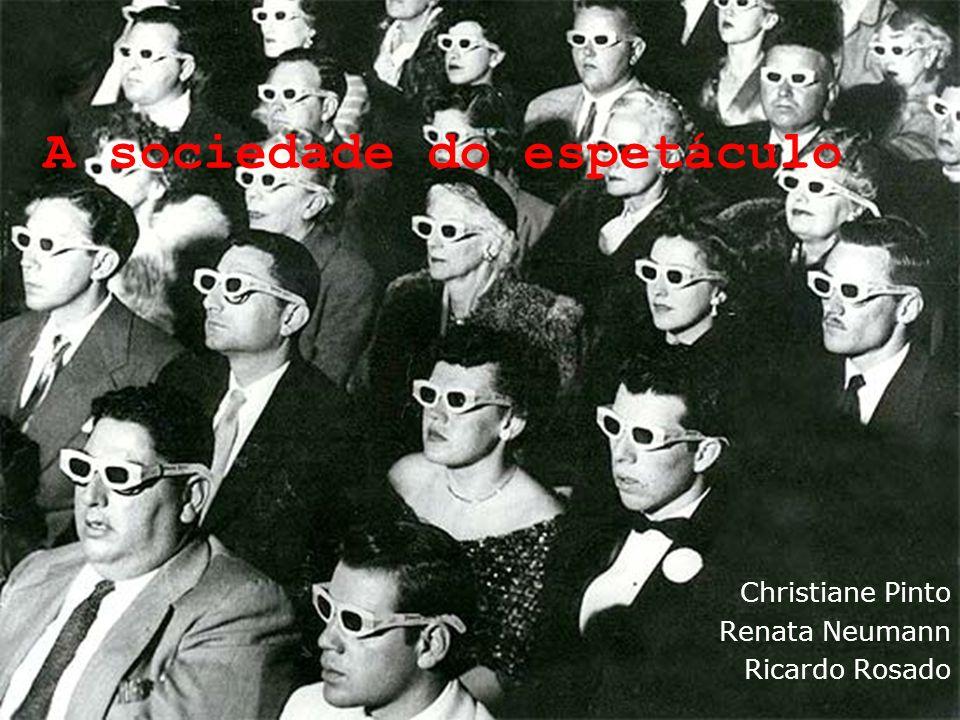 A sociedade do espetáculo Christiane Pinto Renata Neumann Ricardo Rosado