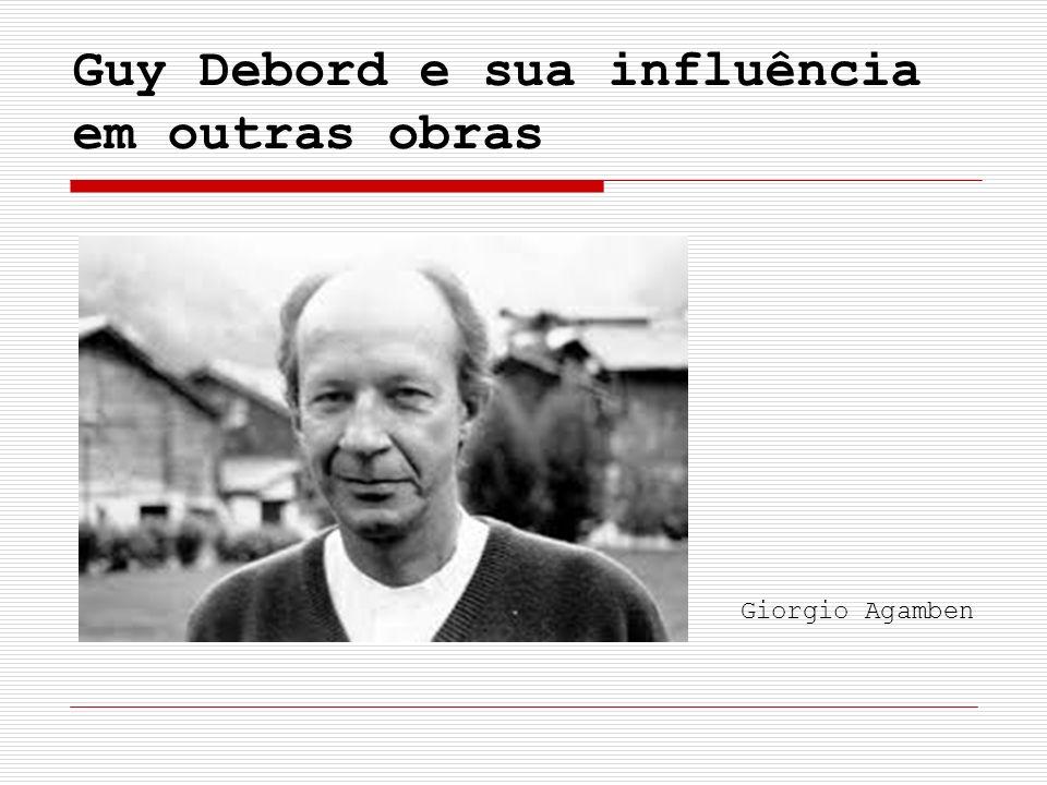 Guy Debord e sua influência em outras obras Giorgio Agamben