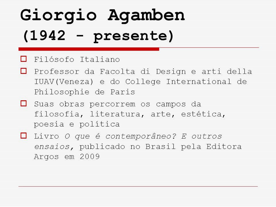 Giorgio Agamben (1942 - presente) Filósofo Italiano Professor da Facolta di Design e arti della IUAV(Veneza) e do College International de Philosophie