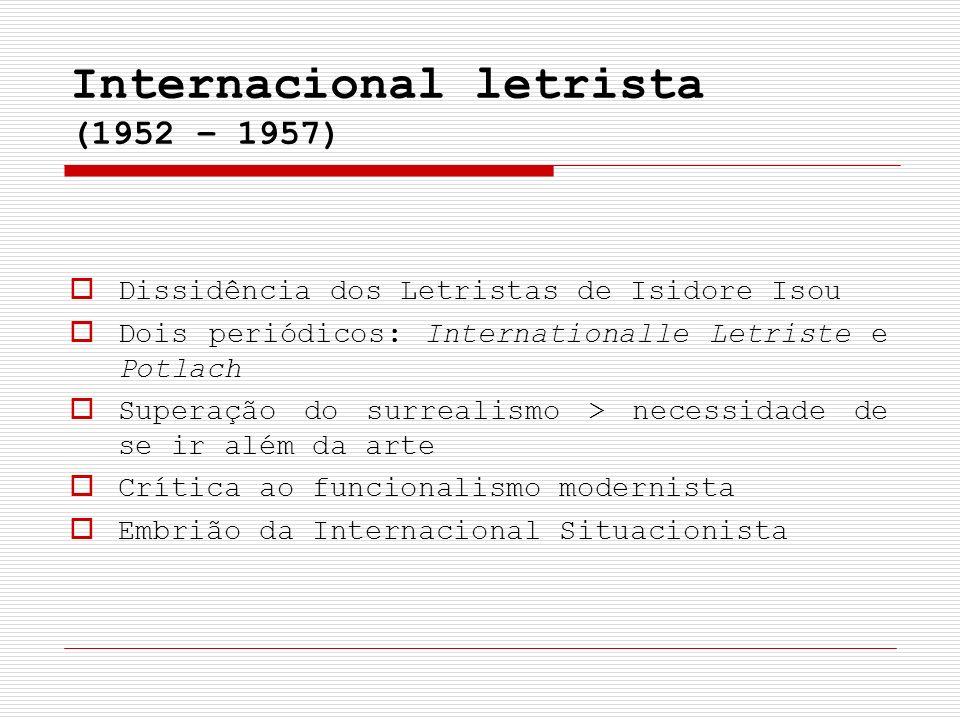 Internacional letrista (1952 – 1957) Dissidência dos Letristas de Isidore Isou Dois periódicos: Internationalle Letriste e Potlach Superação do surrea