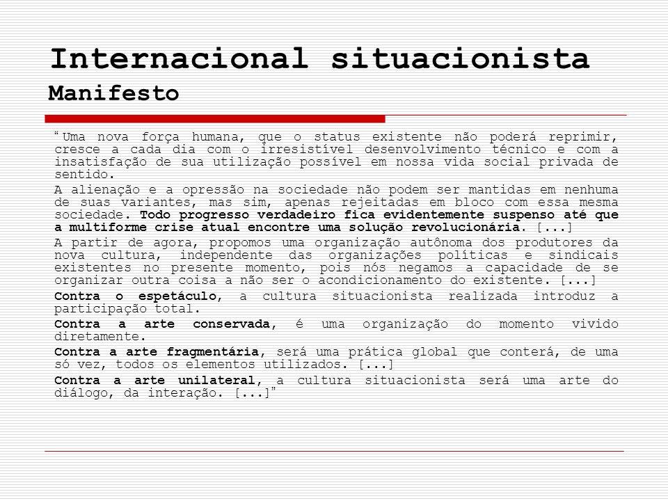 Internacional situacionista Manifesto Uma nova força humana, que o status existente não poderá reprimir, cresce a cada dia com o irresistível desenvol