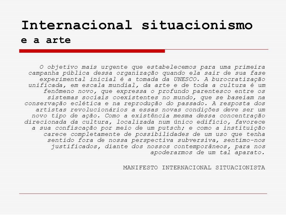 Internacional situacionismo e a arte O objetivo mais urgente que estabelecemos para uma primeira campanha pública dessa organização quando ela sair de