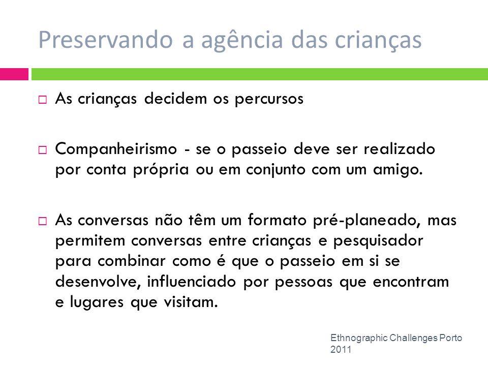 Preservando a agência das crianças Ethnographic Challenges Porto 2011 As crianças decidem os percursos Companheirismo - se o passeio deve ser realizad
