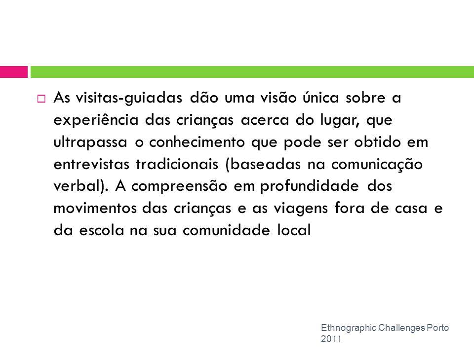 Ethnographic Challenges Porto 2011 As visitas-guiadas dão uma visão única sobre a experiência das crianças acerca do lugar, que ultrapassa o conhecime