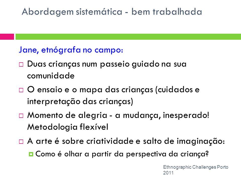 Abordagem sistemática - bem trabalhada Ethnographic Challenges Porto 2011 Jane, etnógrafa no campo: Duas crianças num passeio guiado na sua comunidade