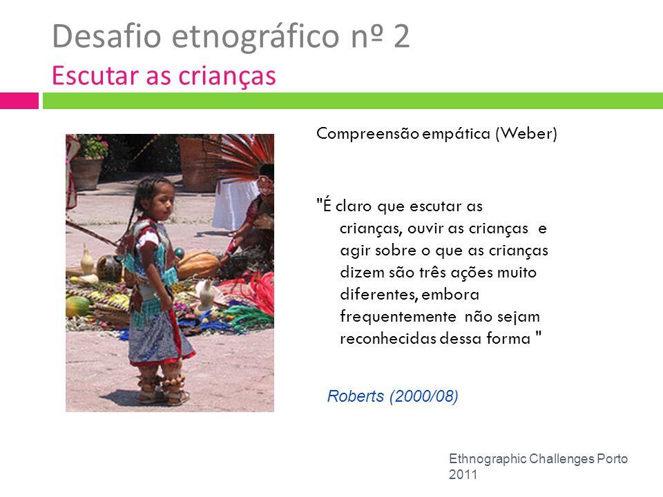 Desafio etnográfico nº 2 Escutar as crianças Compreensão empática (Weber)