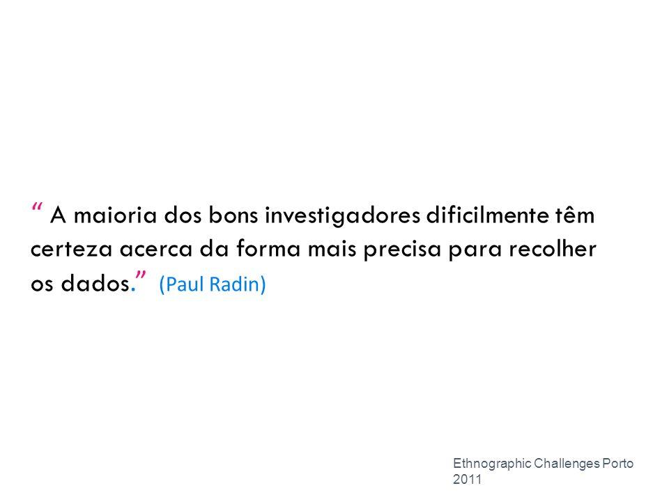 Visão global Ethnographic Challenges Porto 2011 Uma abordagem multi-método com a observação participante no seu núcleo Fazer etnografia com crianças necessita combinar ciência, arte e ofício Exemplos do trabalho etnográfico com crianças Para onde vai a pesquisa etnográfica com crianças?