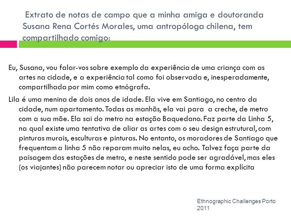 Extrato de notas de campo que a minha amiga e doutoranda Susana Rena Cortés Morales, uma antropóloga chilena, tem compartilhado comigo: Ethnographic C
