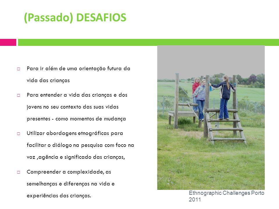 Ethnographic Challenges Porto 2011 As visitas-guiadas dão uma visão única sobre a experiência das crianças acerca do lugar, que ultrapassa o conhecimento que pode ser obtido em entrevistas tradicionais (baseadas na comunicação verbal).