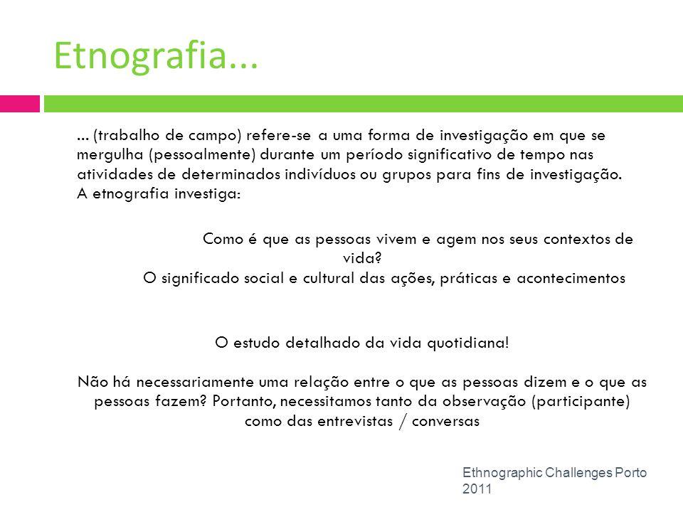 Etnografia... Ethnographic Challenges Porto 2011... (trabalho de campo) refere-se a uma forma de investigação em que se mergulha (pessoalmente) durant