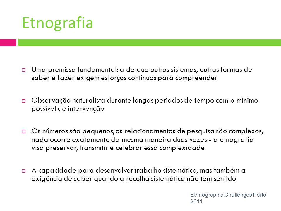 Etnografia Ethnographic Challenges Porto 2011 Uma premissa fundamental: a de que outros sistemas, outras formas de saber e fazer exigem esforços contí