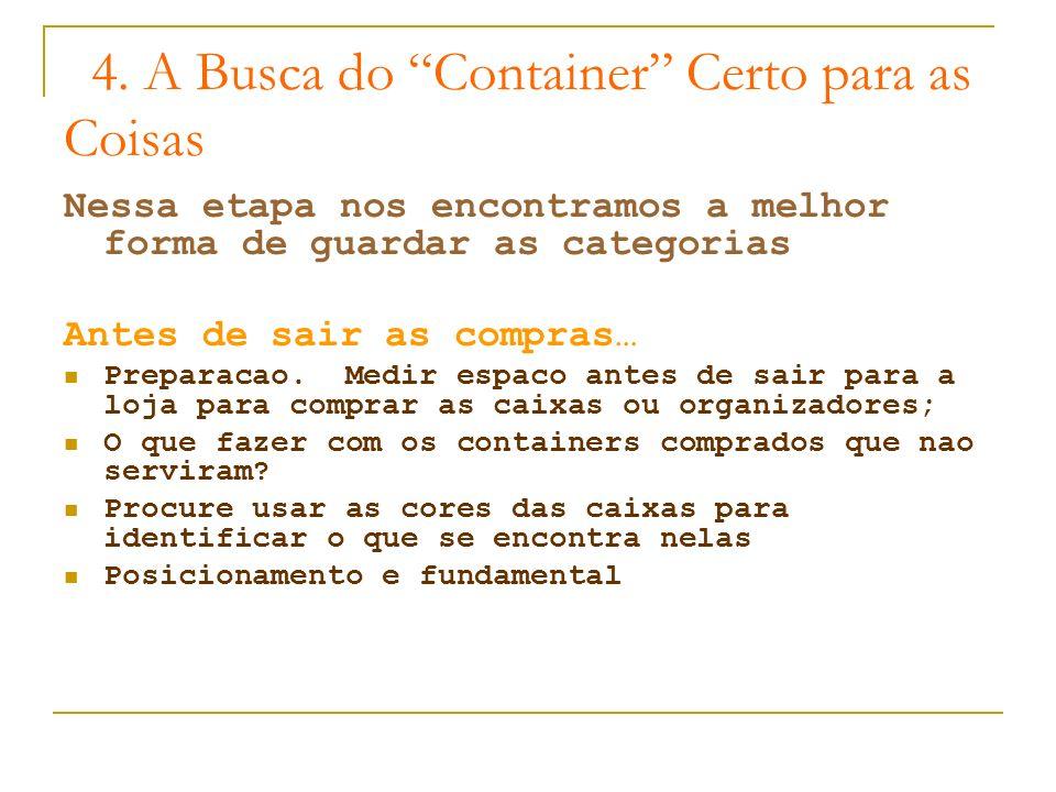 4. A Busca do Container Certo para as Coisas Nessa etapa nos encontramos a melhor forma de guardar as categorias Antes de sair as compras… Preparacao.