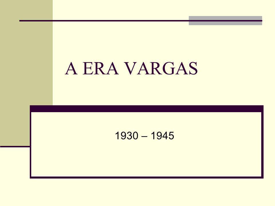 A ERA VARGAS 1930 – 1945